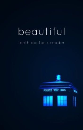 beautiful - tenth doctor x reader