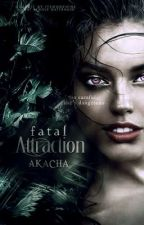 Fatal Attraction (NOT completed, midst of editing) by Akacha