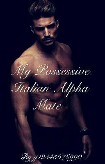My  Possessive Italian Alpha mate