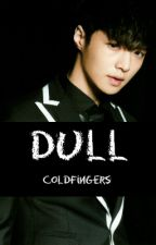 Dull [Book III] by Cold_Fingers