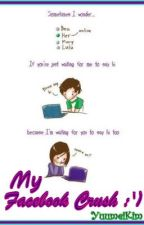 My Facebook Crush :') (On Hold) by YuumeiKim