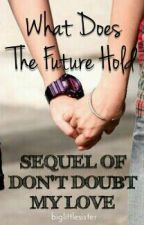 What Does The Future Hold (Don't Doubt My Love's Sequel) [Lesbian Story] by NSTSiYA