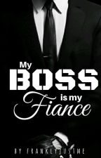 My boss is my fiancé by franklyjustme
