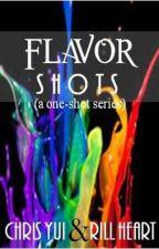 Flavor Shots (A One-Shot Series) by RillMendoza