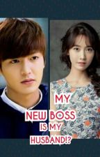 MY NEW BOSS IS MY HUSBAND?! by jungkookcute_64