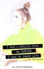 I Have A Hopeless Crush On Someone I Have No Chance With [HIATUS] by rawrthebrave