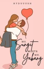 MS.SUNGIT meets MR.YABANG  [Part 1 and Part 2] ✔️ by hyduuush