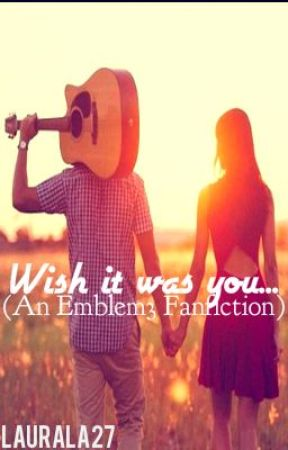 Wish it was you...(An Emblem3 Fanfiction) by laurala27