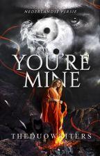 You're Mine | Nederlandse Versie  (HERSCHRIJVEN) by the-Duowriters