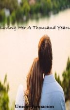 Loving Her A Thousand Years by UniChan81
