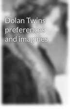 Dolan Twins preferences and imagines by xlovedolansx