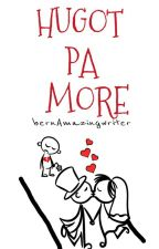 HUGOT PA MORE by bernAmazingwriter