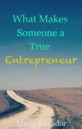 What Makes Someone a True Entrepreneur - Nhei Salvador - Wattpad