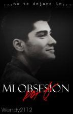 Mi Obsesión Por Ti~Z.M. by wendy2112