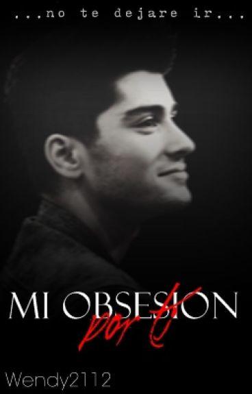 Mi Obsesión Por Ti~Z.M.