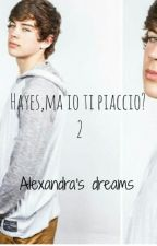 ''Hayes,ma io ti piaccio 2'' by alexandrasdreams