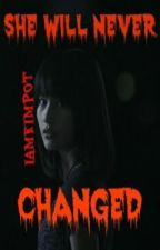 She Changed Book 1 (Finished) Book 2 (On Going Series) :) by iamKIMPOT