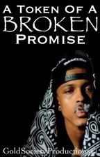 A Token Of A Broken Promise | August Alsina Love Story by Goldxsociety
