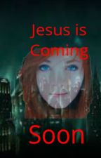 Jesus is Coming Soon by EblessId1