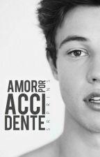 Amor por Accidente • (Cameron Dallas FanFic) © by SRprins