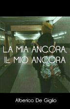La Mia Ancora, Il Mio Ancora || Alberico De Giglio by lefossettehdiSascha