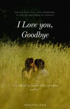 I Love You, Goodbye by Dehittaileen