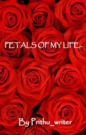PETALS  OF  MY  LIFE by Prithu_writer