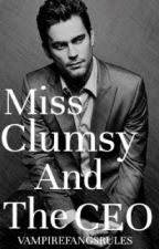 Miss Clumsy and the CEO (UP FOR POSSIBLE DELETE) by Vampirefangsrules