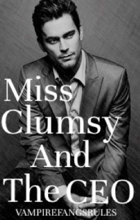 Miss Clumsy and the CEO (EDITING REQUIRED) by Vampirefangsrules
