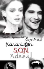 KARANLIĞIN SON ADRESİ #WATTYS2016 by gayemecal