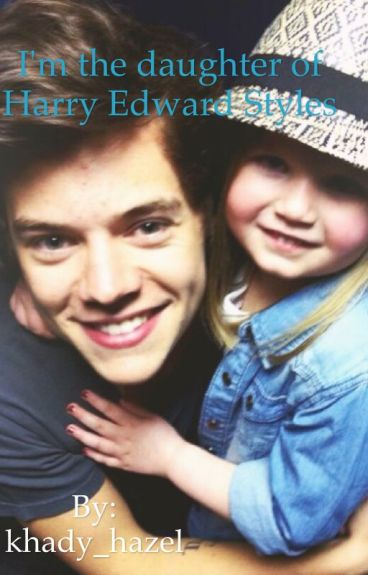 I'm the daughter of Harry Edward Styles