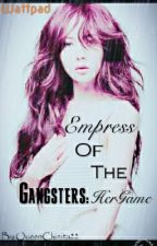 Empress Of The Gangsters: HerGame by MsHoodlum