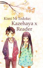 Kimi ni Todoke- Kazehaya x reader by chocolate_pencil