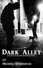 Dark Alley: You Choose the Adventure! by MichaelWhitehouse6