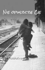 Nie opuszcze Cię. ✓ by NataliaG05