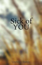 Sick of YOU by Undescribable