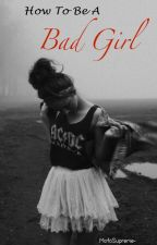 How To Be A Bad Girl by XDrunkenKissesX
