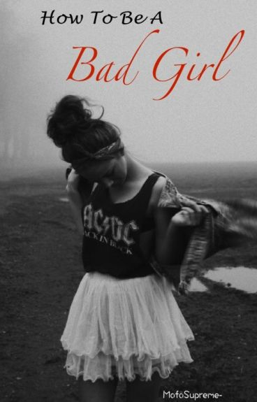 How To Be A Bad Girl