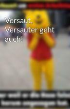 Versaut, Versauter geht auch! by ole_halt