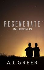 Regenerate: Intermission by doesnotloveyou