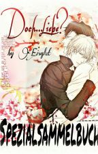 Doch...Liebe? Spezialsammelbuch (One Shots, boy x boy, boyxboy, yaoi) by eisglut
