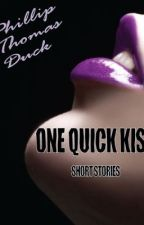 One Quick Kiss (Sexy Short Stories) by PhillipThomasDuck