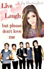Live, Laugh but please don't Love me (One Direction) by bluetinybird