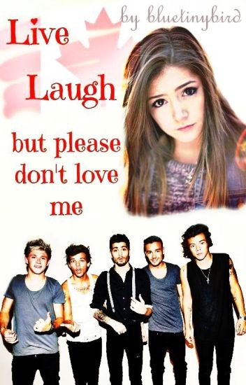 Live, Laugh but please don't Love me (One Direction)
