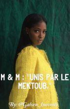 M & M :《Unis par le mektoub.》 by Galsen_Inconito