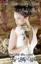 You Have My Heart, Lady Illea (A Lady Illea Novel) by LillyStoryTeller