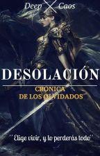 - DESOLACIÓN - Crónica de los Olvidados. by TheDeepCaos