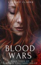 Blood Wars: Book Three in The Dark Sanctuary Series (ORIGINAL DRAFT) by LittleCinnamon