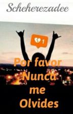 Porfavor Nunca me Olvides. by scheherezadee_