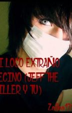 Mi loco y extraño vecino (Jeff the killer y tu) by Maxpleasedont